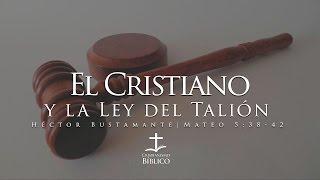Héctor Bustamante - El Cristiano y la Ley del Talión