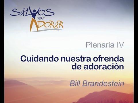 """. Bill Brandenstein - """"Cuidando nuestra ofrenda de Adoración"""" Sesión 4"""