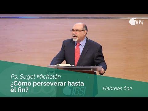 Ps. Sugel Michelén - ¿Cómo perseverar hasta el fin? | Hebreos 6:12