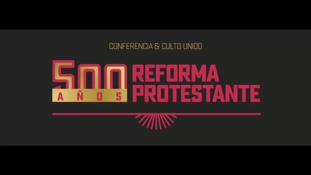 Tercera exposición / Conferencia 500 años de Reforma Protestante: Sola Fide, Sola Gratia, Solus Chri
