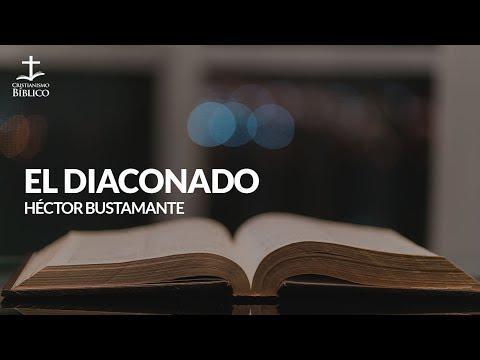 Héctor Bustamante - El diaconado (Hechos 6:1-6)