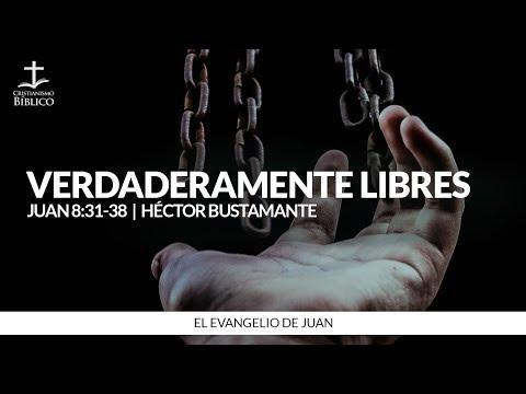 Héctor Bustamante - Verdaderamente libres (Juan 8:31-38 )