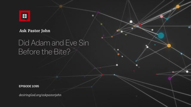 John Piper - Did Adam and Eve Sin Before the Bite?