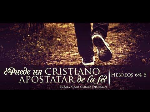"""Salvador Goméz Dickson - """"¿Puede un Cristiano Apostatar de la Fe?"""" Hebreos 6:4-8"""