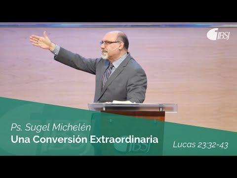 Ps. Sugel Michelén - Una Conversión Extraordinaria   Lucas 23:32-43