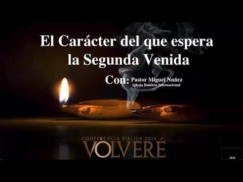 """Pastor Miguel Nuñez -Sesión 4 """"El Carácter del que espera la segunda venida"""""""