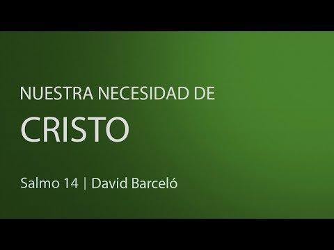 David Barceló - Nuestra necesidad de Cristo