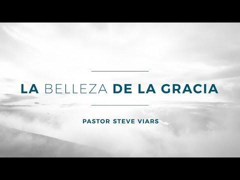 Pastor Steve Viars - La belleza de la gracia