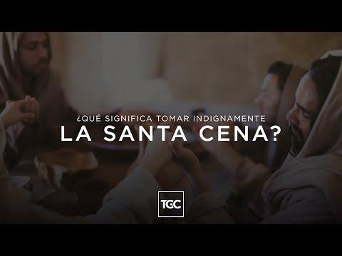 ¿Qué significa tomar indignamente la Santa Cena?
