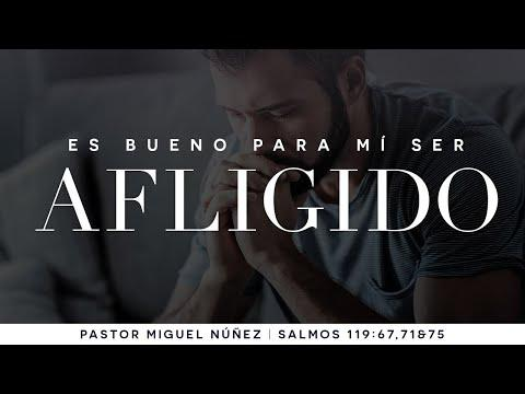 Pastor Miguel Núñez - Es bueno para mi ser afligido