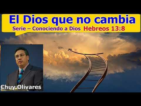El Dios que no cambia - Hebreos 13:8 - Chuy Olivares