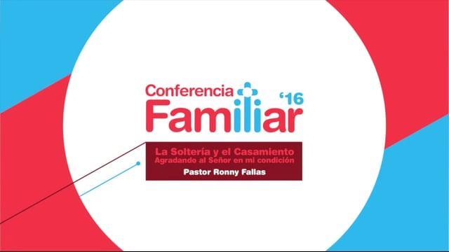 Pastor Ronny Fallas - La soltería y el matrimonio: Agradando a Dios en mi condición.