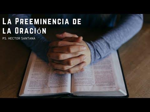 Pastor Héctor Santana - La Preeminencia de la Oración