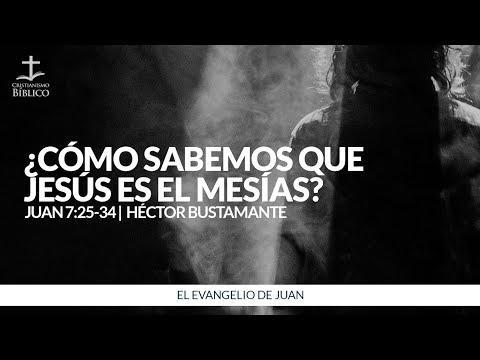 Héctor Bustamante - ¿Cómo sabemos que Jesús es el Mesías? (Juan 7:25-34 )