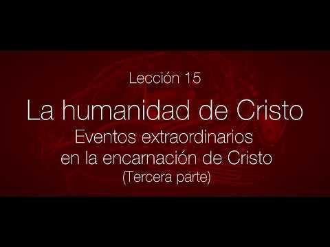 Serie: Cristología. Lección 15 - Eventos extraordinarios en la encarnación de Cristo (tercera parte)
