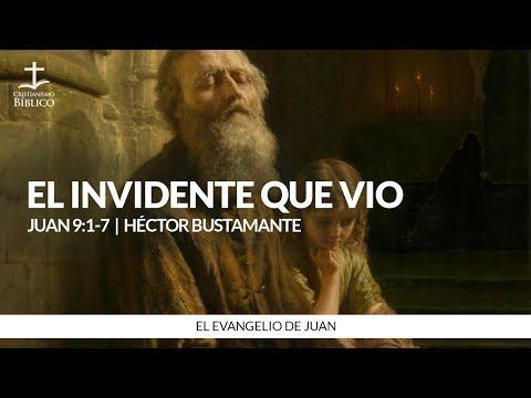 Héctor Bustamante - El invidente que vio (Juan 9:1-7 )
