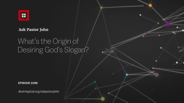 John Piper - What's the Origin of Desiring God's Slogan?