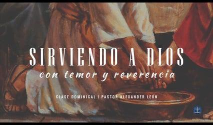 Pastor Alexander León - Sirviendo a Dios con Temor y Reverencia: Clase XI