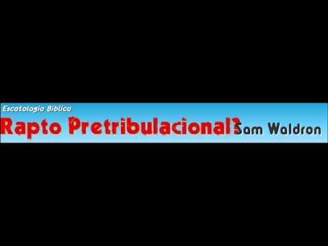 ¿Rapto Pretribulacional? - Sam Waldron (Escatología Bíblica)