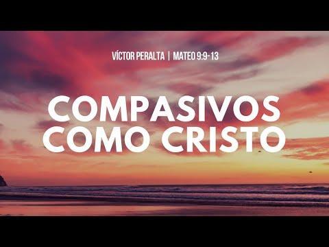 Víctor Peralta - Compasivos como Cristo  - Mateo 9:9-13