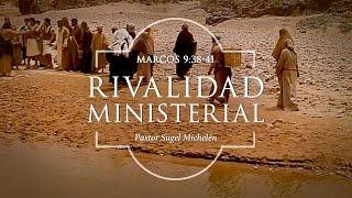 """Sugel Michelén - """"Rivalidad Ministerial"""" Marcos 9:38-41"""