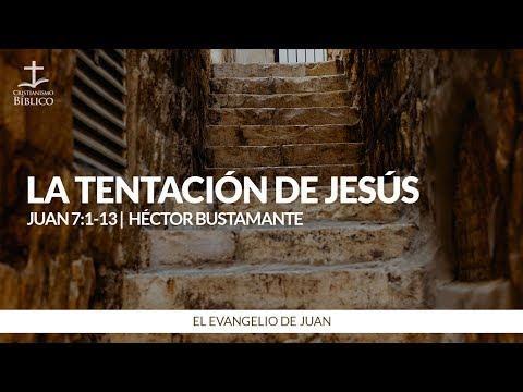 Héctor Bustamante - La tentación de Jesús (Juan 7:1-13)