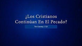 Tim Conway - ¿Los Cristianos Continúan En El Pecado?