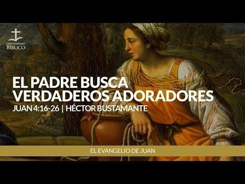 Héctor Bustamante - El Padre busca verdaderos adoradores (Juan 4:16-26 )