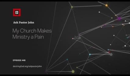 John Piper  - My Church Makes Ministry a Pain