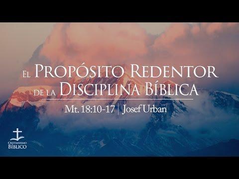Josef Urban - El Proposito Redentor de la Disciplina Bíblica -   Mateo 18.10-17