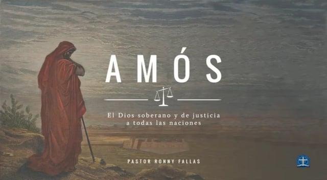 Pastor Ronny Fallas - El Dios justo y pacientemente compasivo. Amós 7:1-6