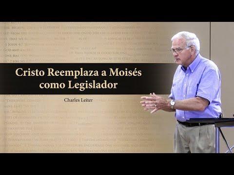 Charles Leiter - Cristo Reemplaza a Moisés como Legislador
