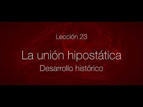 Serie: Cristología. Lección 25 - Desarrollo histórico de la doctrina de la unión hipostática
