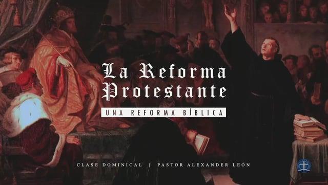 Pastor Alexander León / La Reforma Protestante: Lección  6