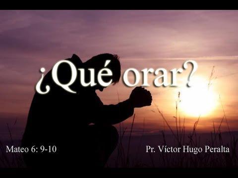 Víctor Peralta   -¿Qué Orar?
