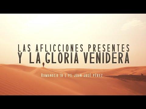 """Juan José Pérez - """"Las aflicciones presentes y la gloria venidera"""". Romanos 8:18"""