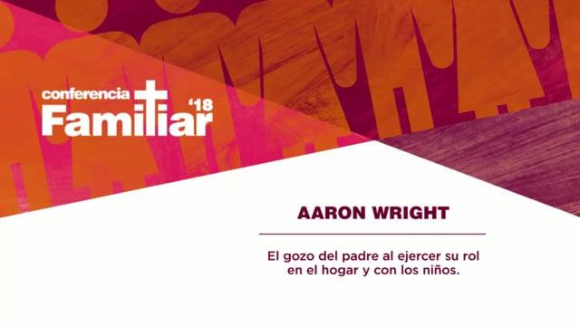 Pastor Aaron Wright - Conferencia Familiar 2018 Primera Sesión