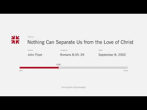 John Piper  - Nothing Can Separate Us from the Love of Christ
