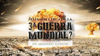 ¿ESTAMOS CERCA DE LA 3RA GUERRA MUNDIAL? - Armando Alducin