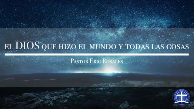 Eric Rosales - El Dios que hizo el mundo y todas las cosas: Lección 20