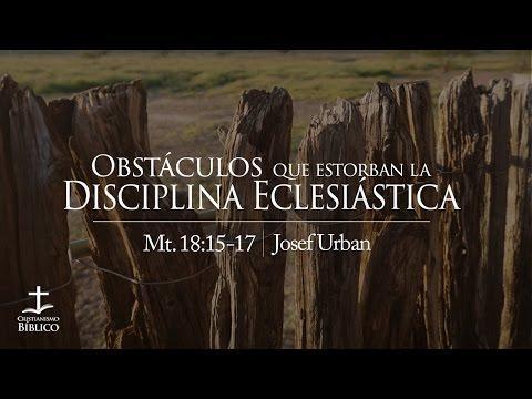 Josef Urban - Obstáculos que Estorban la Disciplina Eclesiástica - Mateo 18:15-17