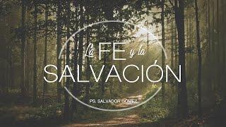 """Salvador Gómez - """"La fe y la salvación"""""""
