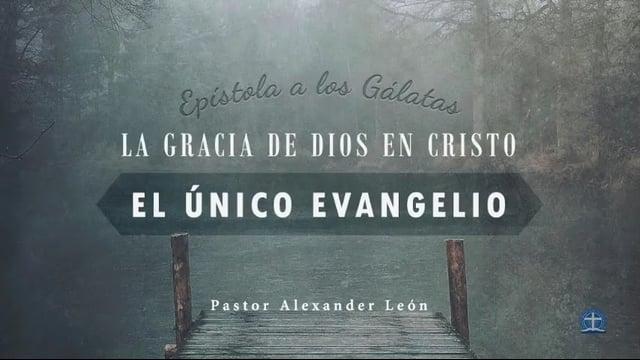 Pastor Alexander León - No hay otro Evangelio (Gálatas 1:6-10)
