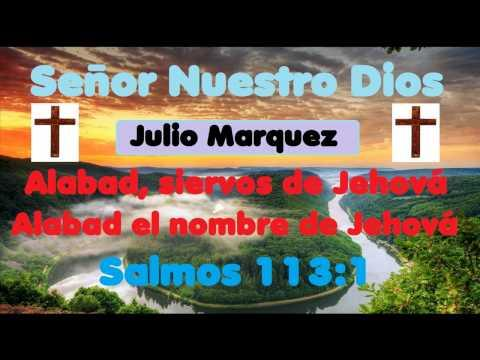 Señor Nuestro Dios - Julio Marquez  ( Alabanza )