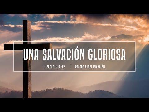"""Sugel Michelén - """"Una salvación gloriosa"""" 1 Pedro 1:10-12"""