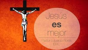 Eduardo Flores - Jesús fue mejor para Moisés: Parte II (Hebreos 11:23-29).