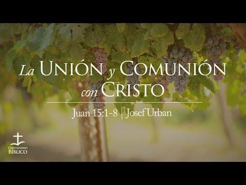 Josef Urban - La unión y comunión con Cristo - Juan 15.1-8