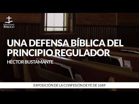 Héctor Bustamante - Una defensa bíblica del principio regulador