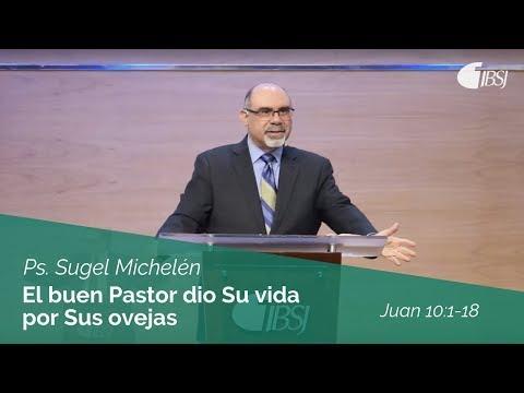 Ps. Sugel Michelén - El buen Pastor dio Su vida por Sus ovejas   Juan 10:1-18