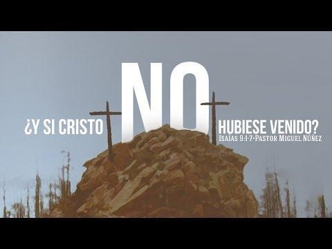 Pastor Miguel Núñez - ¿Y si Cristo no hubiese venido?